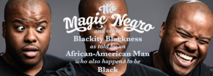 The Magic Negro and other Blackity Blackness as told by an African-American Man who also happens to be Black