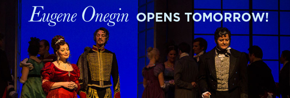 Eugene Onegin opens tomorrow