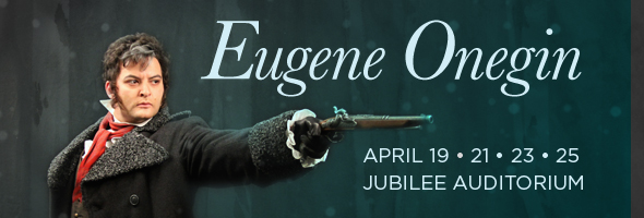 Eugene Onegin opens April 19
