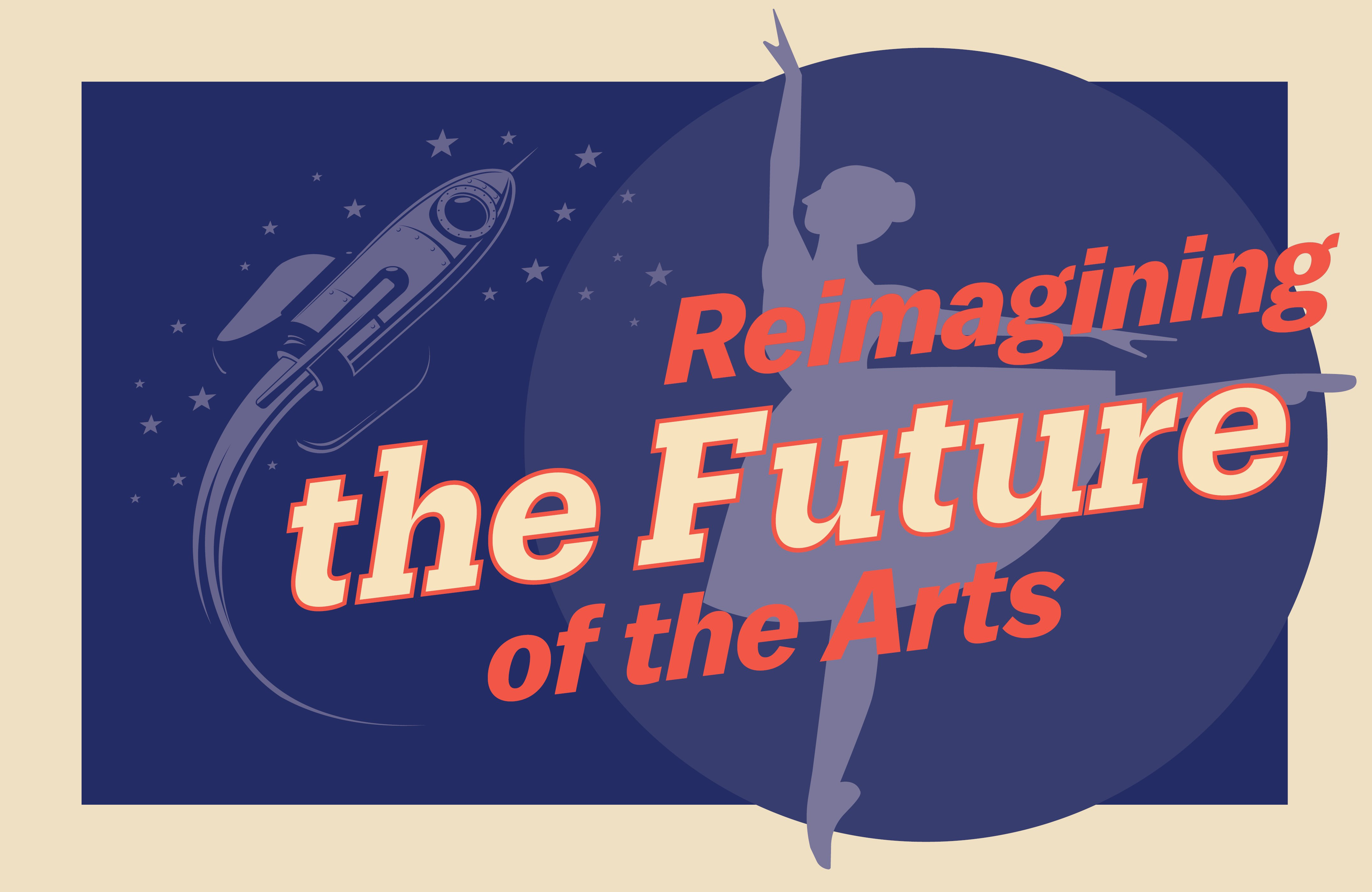 Reimagining the Future of the Arts
