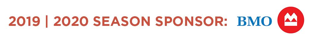 2019 / 2020 Season Sponsor: BMO Financial Group