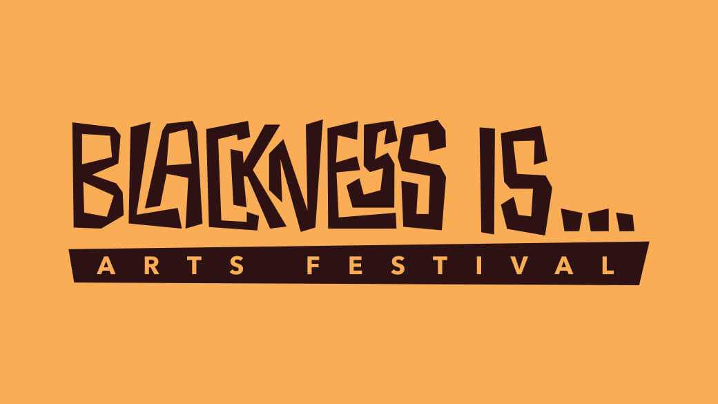 """On a yellow background there is large, centered text that reads """"BLACKNESS IS... Arts Festival."""""""