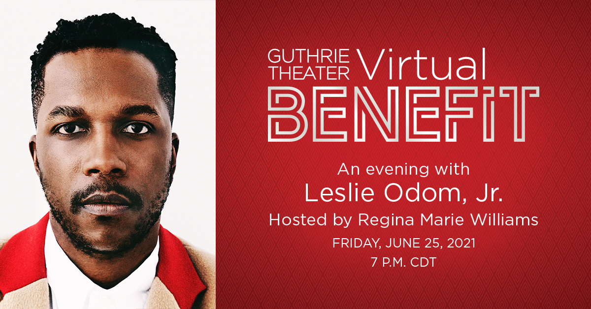"""A photo of Leslie Odom, Jr. looking directly at the camera. To the right, a red block with white text reads """"Guthrie Theater Virtual Benefit; An evening with Leslie Odom, Jr.; Hosted by Regina Marie Williams; Friday, June 25, 2021; 7 p.m. CDT."""""""