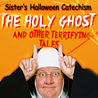 SISTER'S HALLOWEEN CATECHISM, THE HOLY GHOST AND OTHER TERRIFYING TALES