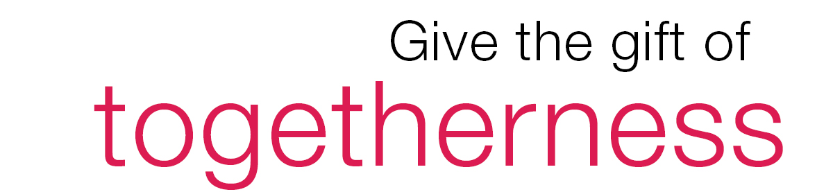 Give the gift of togetherness