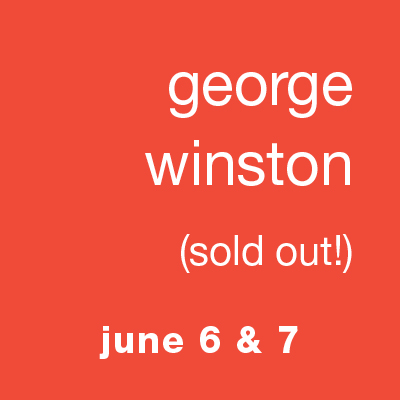 George Winston: June 6 & 7 (sold out!)