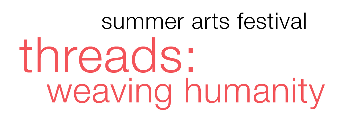 Summer Arts Festival: Threads -- Weaving Humanity