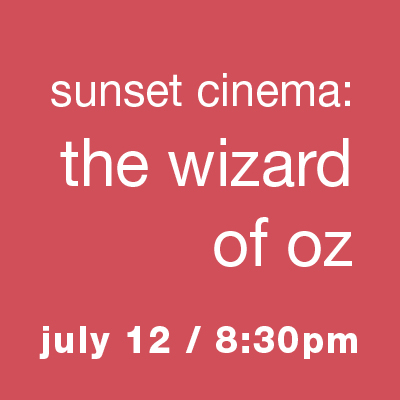 Sunset Cinema: The Wizard of Oz - July 12, 8:30pm