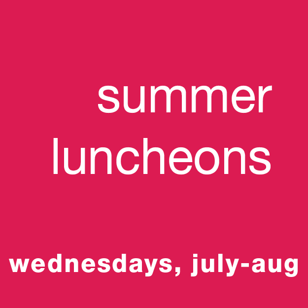 Summer Luncheons: Wednesdays, July-August