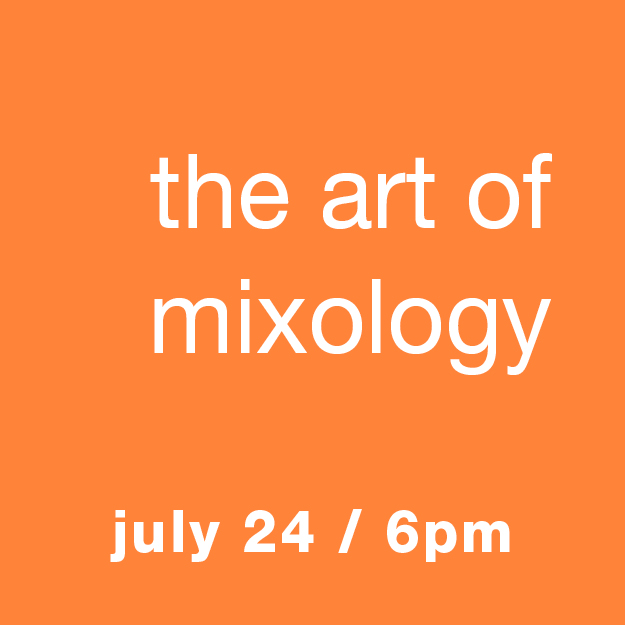 The Art of Mixology - Crafting Cocktails: Wed, July 24, 6pm
