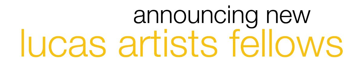 Announcing new Lucas Artists Fellows
