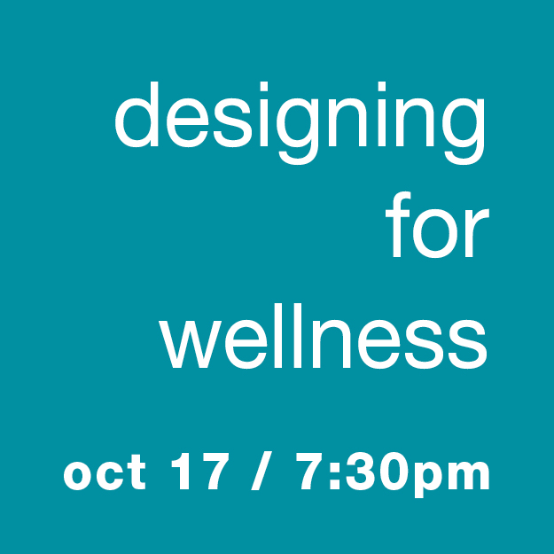 Designing for Wellness with Dennis Boyle: Oct 17, 7:30pm