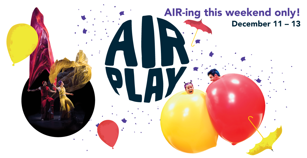 AIR PLAY air-ing this weekend only! December 11 - 13