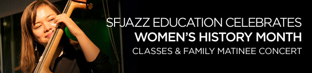 SFJAZZ Education Celebrates Women's History Month