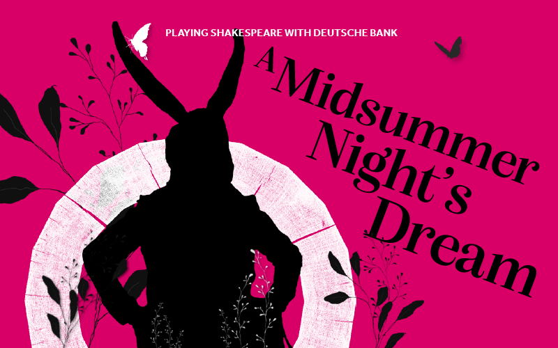 [IMAGE] A silhouette of a man with a donkey's head and his hands on his hips on a pink background with the words 'A Midsummer Night's Dream' and 'Playing Shakespeare with Deutsche Bank' next to it.