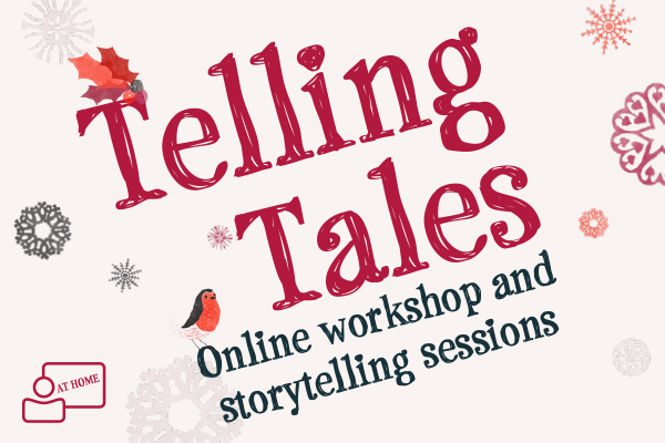 [IMAGE] The words ' Telling Tales Online workshop and storytelling sessions' appear on a background with holly and snowflakes.