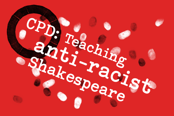 [IMAGE] The words 'CPD: Teaching anti-racist Shakespeare' appear on a red background dotted with black and white fingerprints