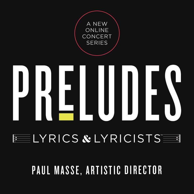 PRELUDES: LYRICS & LYRICISTS. A new online concert series.