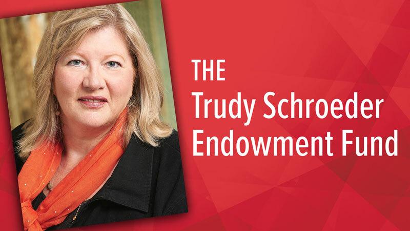 The Trudy Schroeder Endowment Fund